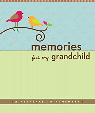 Memories for My Grandchild: A Keepsake to Remember 9781441302625