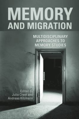 Memory and Migration: Multidisciplinary Approaches to Memory Studies 9781442641297