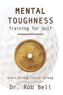 Mental Toughness Training for Golf: Start Strong Finish Strong 9781449061883
