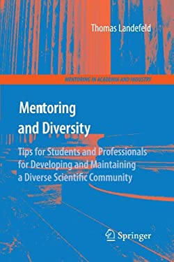 Mentoring and Diversity: Tips for Students and Professionals for Developing and Maintaining a Diverse Scientific Community 9781441907776
