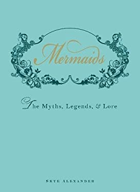 Mermaids: The Myths, Legends, & Lore 9781440538575