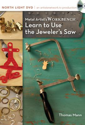 Metal Artist's Workbench, Learn to Use the Jeweler's Saw 9781440323799