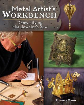Metal Artist's Workbench: Demystifying the Jeweler's Saw 9781440311468