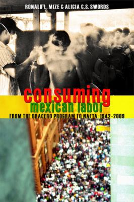 Consuming Mexican Labor: From the Bracero Program to NAFTA 9781442601574