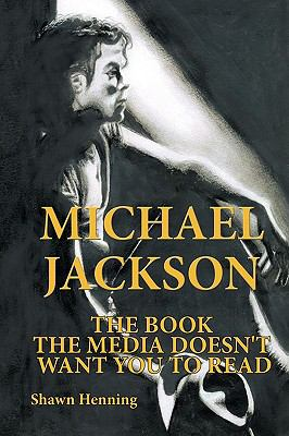 Michael Jackson: The Book the Media Doesn't Want You to Read 9781449030148