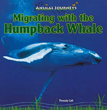Migrating with the Humpback Whale 9781448826704