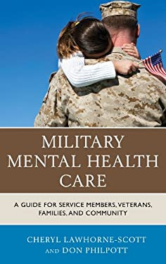 Military Mental Health Care: A Guide for Service Members, Veterans, Families, and Community 9781442220935