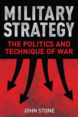 Military Strategy: The Politics and Technique of War 9781441166470
