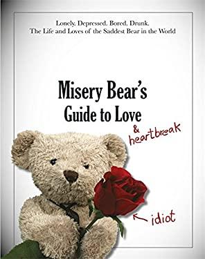 Misery Bear's Guide to Love & Heartbreak 9781444728057