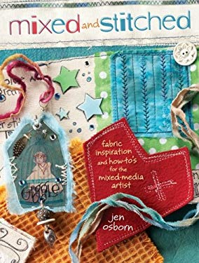 Mixed and Stitched: Fabric Inspiration and How-To's for the Mixed Media Artist 9781440308376