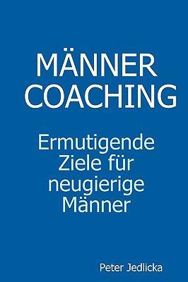 Mnnercoaching. Ermutigende Ziele Fr Neugierige Mnner. 9781445251738