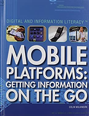 Mobile Platforms: Getting Information on the Go 9781448813209