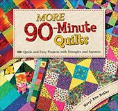 More 90-Minute Quilts: 20+ Quick and Easy Projects with Triangles and Squares