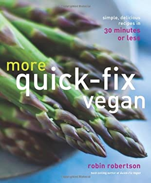 More Quick-Fix Vegan: Simple, Delicious Recipes in 30 Minutes or Less 9781449446130