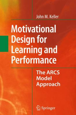 Motivational Design for Learning and Performance: The Arcs Model Approach 9781441965790