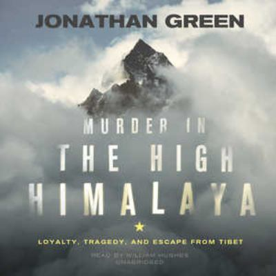 Murder in the High Himalaya: Loyalty, Tragedy, and Escape from Tibet 9781441747822