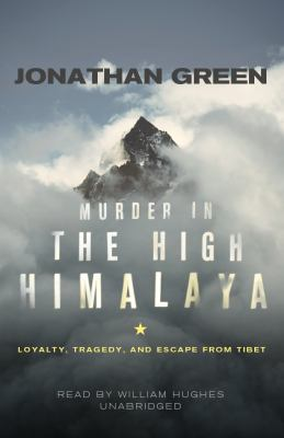 Murder in the High Himalaya: Loyalty, Tragedy, and Escape from Tibet 9781441747839