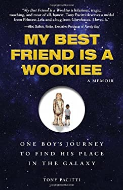 My Best Friend Is a Wookiee: One Boy's Journey to Find His Place in the Galaxy 9781440505836