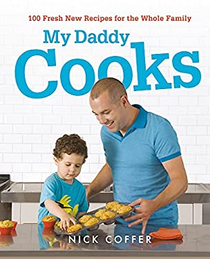 My Daddy Cooks: 100 Fresh New Recipes for the Whole Family 9781444713718