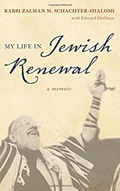 My Life in Jewish Renewal: A Memoir 9781442213272
