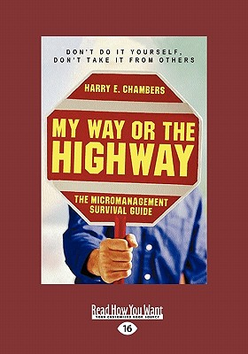 My Way or the Highway: The Micromanagement Survival Guide (Easyread Large Edition) 9781442961395