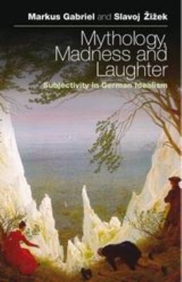 Mythology, Madness, and Laughter: Subjectivity in German Idealism 9781441191052