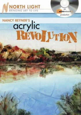 Nancy Reyner's Acrylic Revolution: Watercolor & Oil Effects with Acrylic Paint 9781440303074