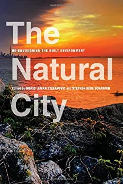 The Natural City: Re-Envisioning the Built Environment 9781442611023