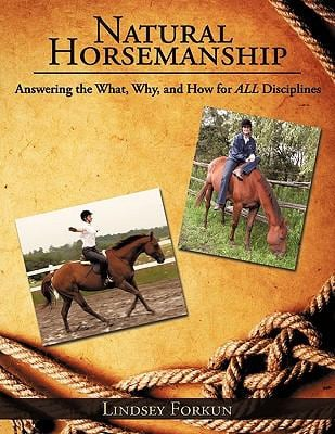 Natural Horsemanship: Answering the What, Why, and How for All Disciplines 9781449020934