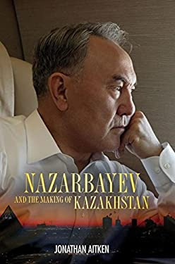 Nazarbayev and the Making of Kazakhstan 9781441153814
