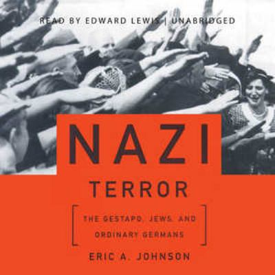 Nazi Terror: The Gestapo, Jews, and Ordinary Germans 9781441784681