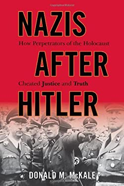 Nazis After Hitler: How Perpetrators of the Holocaust Cheated Justice and Truth 9781442213166