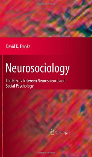 Neurosociology: The Nexus Between Neuroscience and Social Psychology 9781441955302