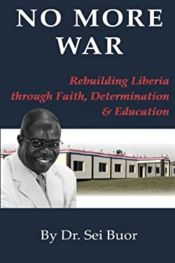 No More War: Rebuilding Liberia Through Faith, Determination and Education 9781440156557