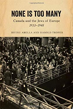 None Is Too Many: Canada and the Jews of Europe, 1933-1948 9781442614079