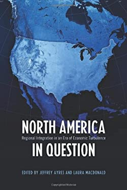 North America in Question: Regional Integration in an Era of Economic Turbulence 9781442611146