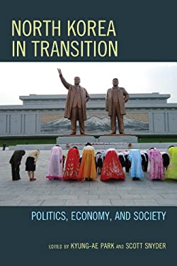 North Korea in Transition: Politics, Economy, and Society 9781442218116