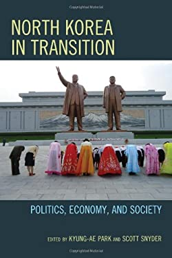 North Korea in Transition: Politics, Economy, and Society 9781442218123