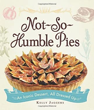 Not-So-Humble Pies: An Iconic Dessert, All Dressed Up 9781440532917