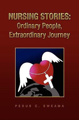 Nursing Stories: Ordinary People, Extraordinary Journey 9781441531537