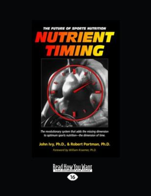 Nutrient Timing: The Future of Sports Nutrition (Easyread Large Edition)
