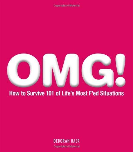 OMG!: How to Survive 101 of Life's Most F'ed Situations 9781440502071