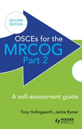 OSCEs for the MRCOG Part 2: A Self-Assessment Guide, 2nd Edition Anthony Hollingworth and Dr. Janice Rymer