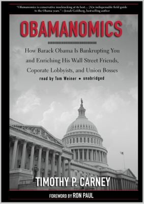 Obamanomics: How Barack Obama Is Bankrupting You and Enriching His Wall Street Friends, Corporate Lobbyists, and Union Bosses 9781441732071