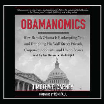 Obamanomics: How Barack Obama Is Bankrupting You and Enriching His Wall Street Friends, Corporate Lobbyists, and Union Bosses 9781441732101