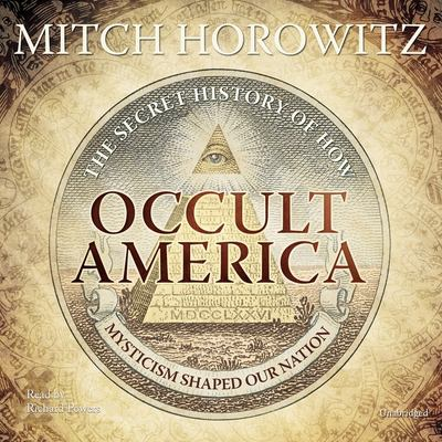 Occult America: The Secret History of How Mysticism Shaped Our Nation 9781441711083
