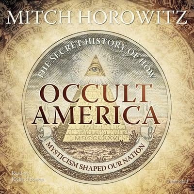 Occult America: The Secret History of How Mysticism Shaped Our Nation 9781441711113