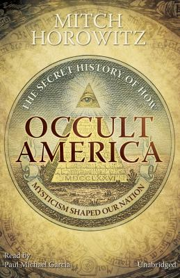 Occult America: The Secret History of How Mysticism Shaped Our Nation 9781441711076