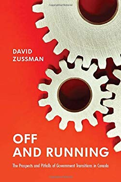 Off and Running: The Prospects and Pitfalls of Government Transitions in Canada 9781442615274