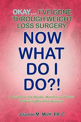 Okay... I've Gone Through Weight Loss Surgery, Now What Do I Do?! 9781441524041